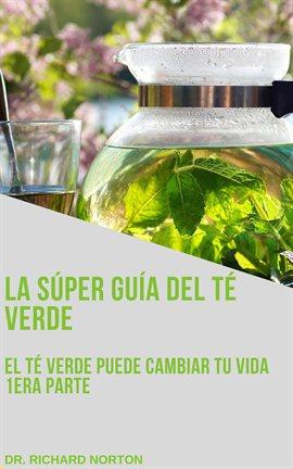 Cover image for La súper guía del té verde