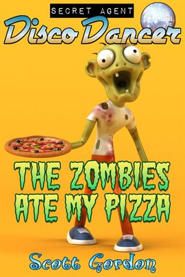Cover image for Secret Agent Disco Dancer: The Zombies Ate My Pizza