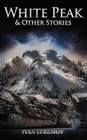 White Peak & Other Stories