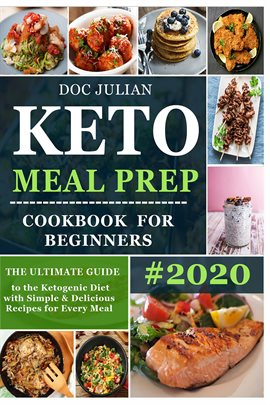 Keto Meal Prep Cookbook for Beginners: The Ultimate Guide to the Ketogenic Diet with Simple & Del