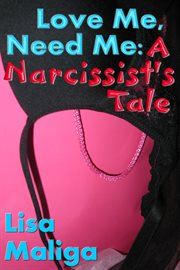Love me, need me. A Narcissist's Tale cover image