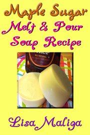 Maple sugar melt & pour soap recipe cover image