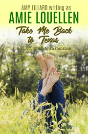 Take me back to texas: a small town contemporary romance cover image