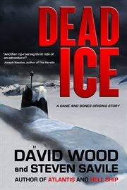 Dead ice : a Dane and Bones origins story cover image