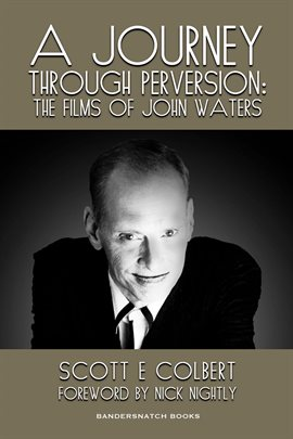 Cover image for A Journey Through Perversion: The Films of John Waters