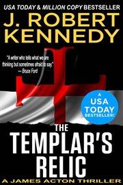 The templar's relic : a James Acton thriller cover image