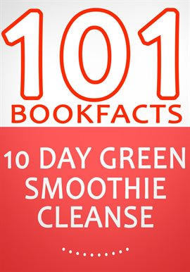 10-Day Green Smoothie Cleanse: Lose Up to 15 Pounds in 10 Days! - 101 Amazing Facts You didn't Know