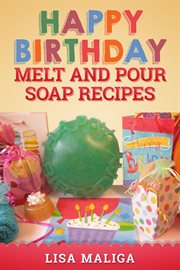 Happy birthday melt and pour soap recipes cover image