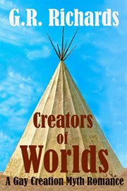 Creators of worlds: a gay creation myth romance cover image