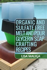 Organic and sulfate free melt and pour glycerin soap crafting recipes cover image