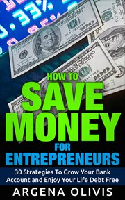 How to save money for entrepreneurs: 30 strategies to grow your bank account and enjoy life debt cover image