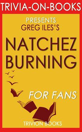 Cover image for Natchez Burning: A Novel by Greg Iles