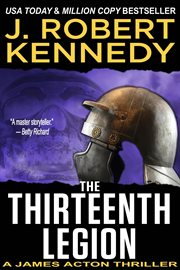 The thirteenth legion : a James Acton thriller cover image