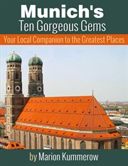 Munich's ten gorgeous gems - your local companion to the greatest places cover image