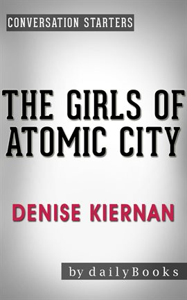 Cover image for The Girls of Atomic City: by Denise Kiernan | Conversation Starters