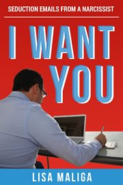 I want you. Seduction Emails from a Narcissist cover image
