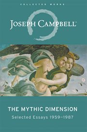 The Mythic Dimension : selected essays, 1959-1987 cover image