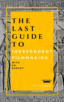 Cover image for The Last Guide To Independent Filmmaking