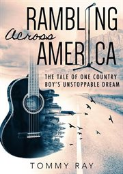 Rambling across america. The Tale of One Country Boy's Unstoppable Dream cover image