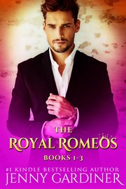 The royal romeos series (books 1 - 3) cover image