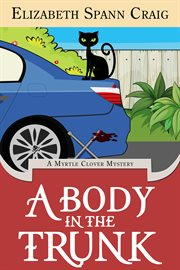 A body in the trunk : a Myrtle Clover cozy mystery cover image