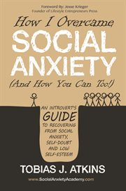 How i overcame social anxiety (and how you can too!). An Introvert's Guide to Recovering From Social Anxiety, Self-Doubt and Low Self-Esteem cover image