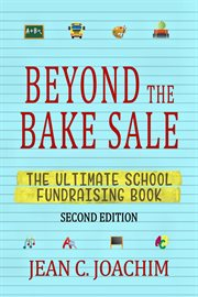 Beyond the bake sale : the ultimate school fund-raising book cover image