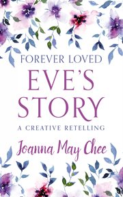Forever loved: eve's story. A Creative Retelling cover image