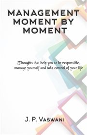 Management moment by moment. Thoughts that help you to be responsible, manage yourself and take control of your life cover image