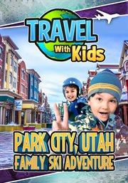 Travel With Kids: Park City, Utah
