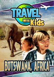Travel With Kids: Botswana, Africa