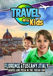 Travel with kids : grapes and pizza in the Tuscan sun. Florence & Tuscany, Italy cover image