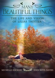 Many beautiful things: the life and vision of lilias trotter cover image