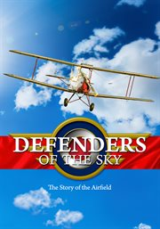 Defenders of the Sky:the Story of the Airfield - Season 1