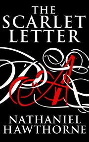 The scarlet letter: complete, authoritative text with biographical background and critical history plus essays from five contemporary critical perspectives with introductions and bibliographies cover image