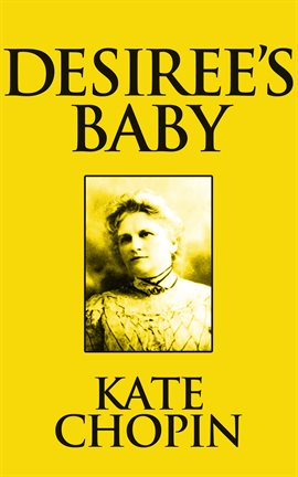 desirees baby by kate chopin essay Free essay: desiree's baby by kate chopin desiree's baby, by kate chopin, is a story about the effect love and pride have on our.