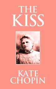 The kiss : love stories from North America cover image