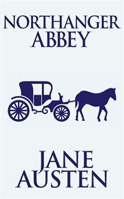 Northanger Abbey : authoritative text, backgrounds, criticism cover image