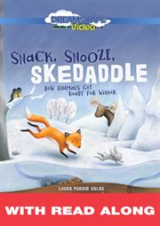Snack, Snooze, Skedaddle: How Animals Get Ready for Winter (read Along)