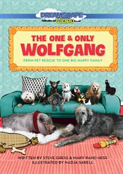 The one and only Wolfgang : from pet rescue to one big happy family cover image