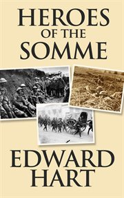 Heroes of the Somme : celebrating the heores of mankind's bloodiest batle cover image