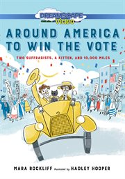 Around America to win the vote : two suffragists, a kitten and 10,000 miles cover image