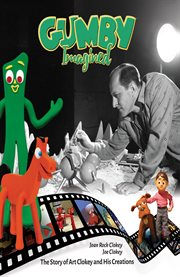 Gumby imagined : the story of Art Clokey and his creations cover image