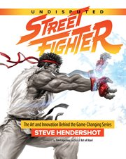 Undisputed Street Fighter : the art and innovation behind the game-changing series cover image