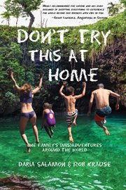 Don't try this at home : one family's (mis)adventures around the world cover image