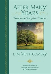 "After many years : twenty-one ""long-lost"" stories by L.M. Montgomery cover image"