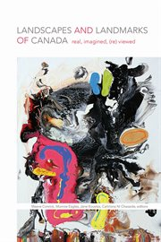 Landscapes and landmarks of Canada : real, imagined, (re)viewed cover image