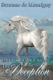 The shadow of the unicorn. The deception cover image