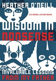 Wisdom in nonsense : invaluable lessons from my father cover image