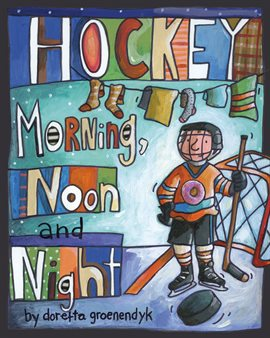 Hockey Morning, Noon and Night by Doretta Groenendyk, book cover